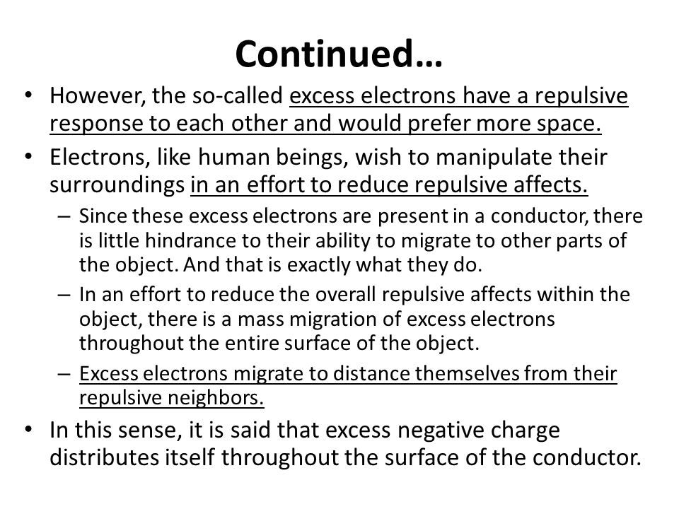 Continued… However, the so-called excess electrons have a repulsive response to each other and would prefer more space.