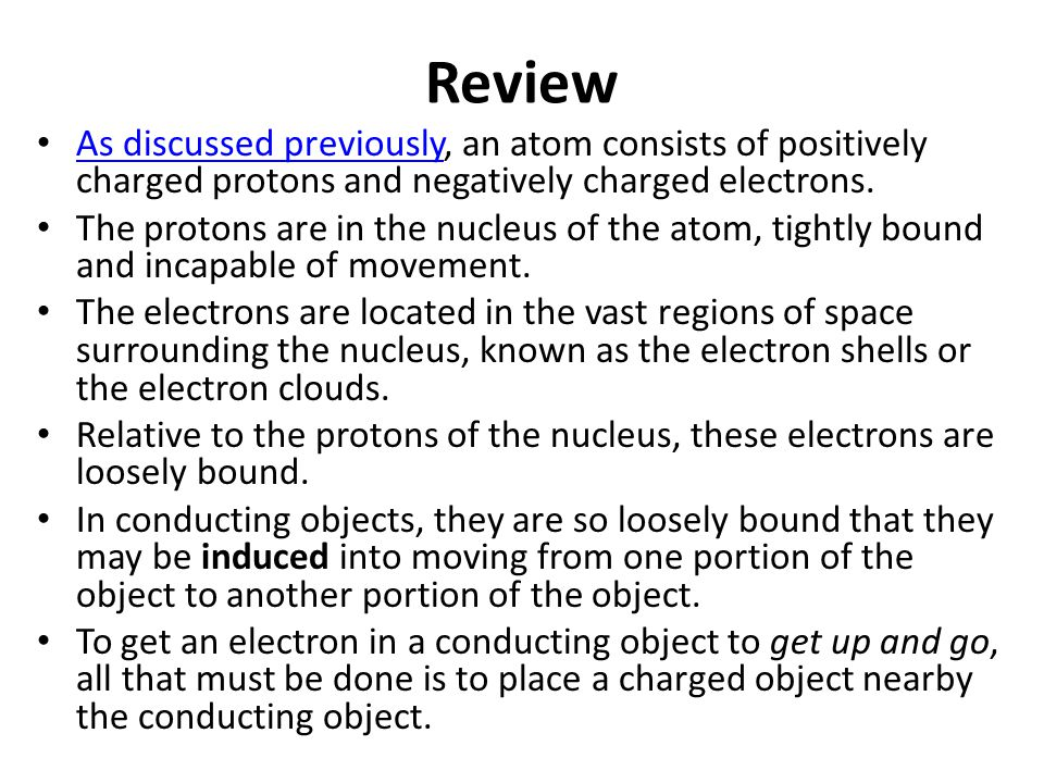 Review As discussed previously, an atom consists of positively charged protons and negatively charged electrons.