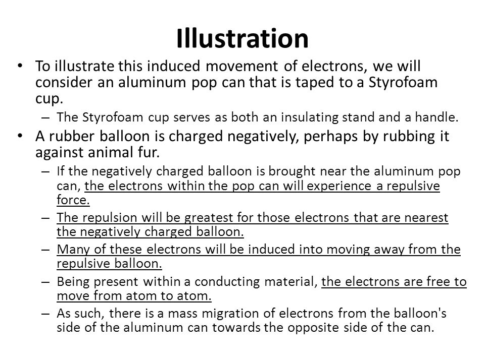 Illustration To illustrate this induced movement of electrons, we will consider an aluminum pop can that is taped to a Styrofoam cup.