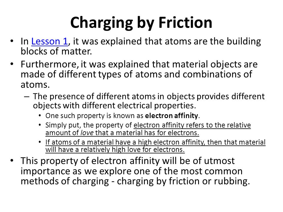 Charging by Friction In Lesson 1, it was explained that atoms are the building blocks of matter.