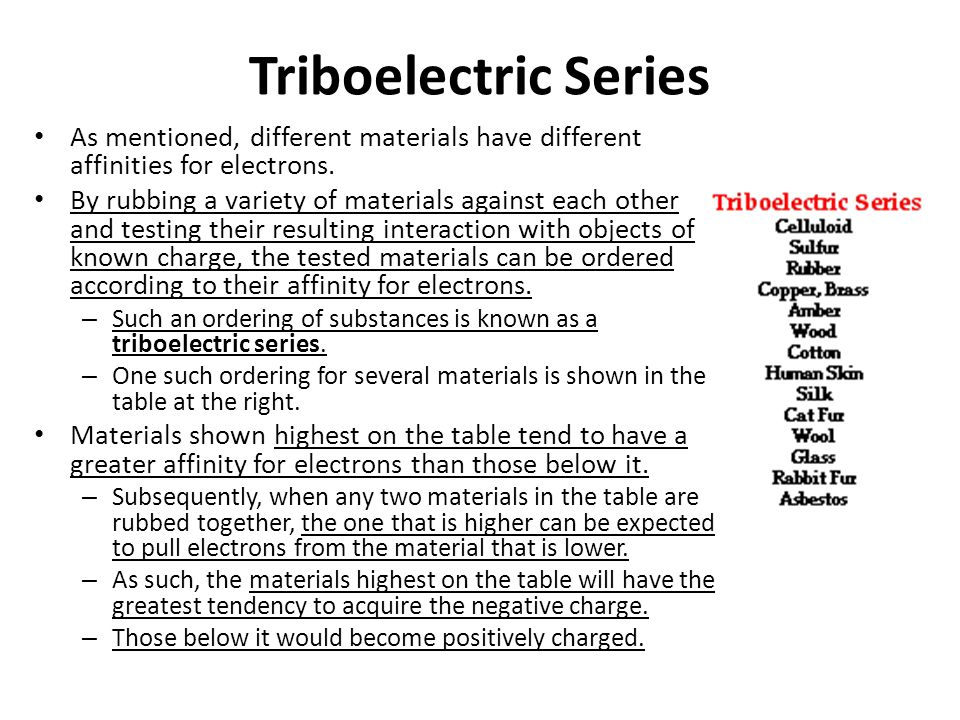 Triboelectric Series As mentioned, different materials have different affinities for electrons.
