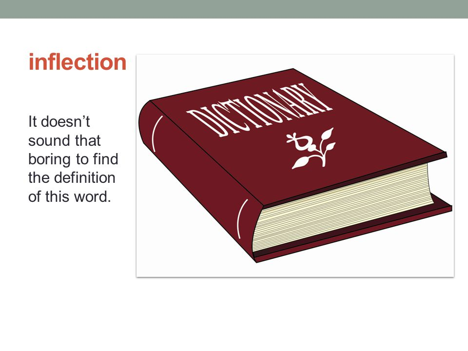 inflection It doesn't sound that boring to find the definition of this word.