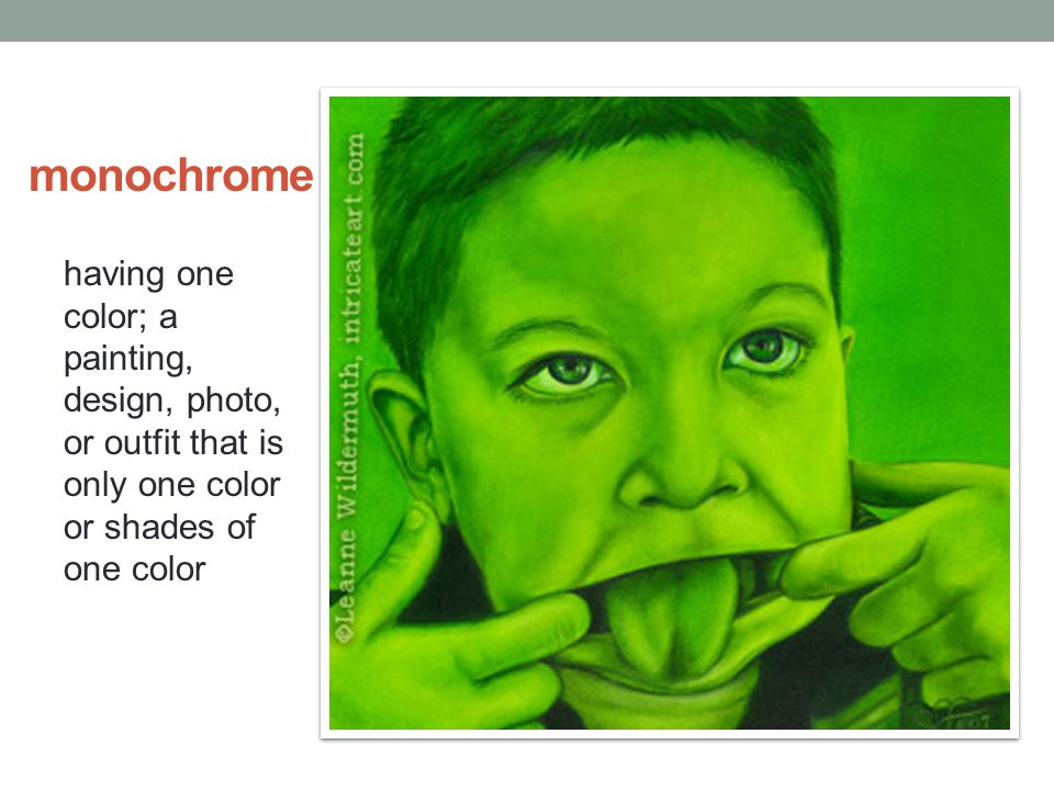 monochrome having one color; a painting, design, photo, or outfit that is only one color or shades of one color.