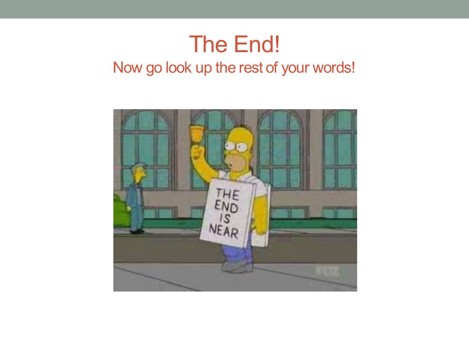 The End! Now go look up the rest of your words!