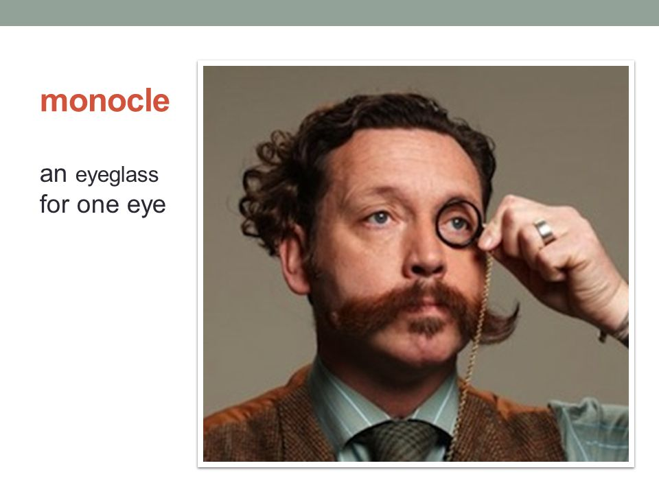 monocle an eyeglass for one eye