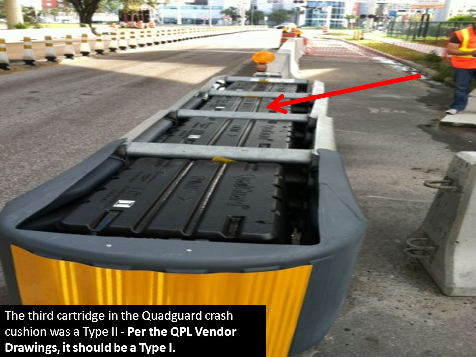 The third cartridge in the Quadguard crash cushion was a Type II - Per the QPL Vendor Drawings, it should be a Type I.