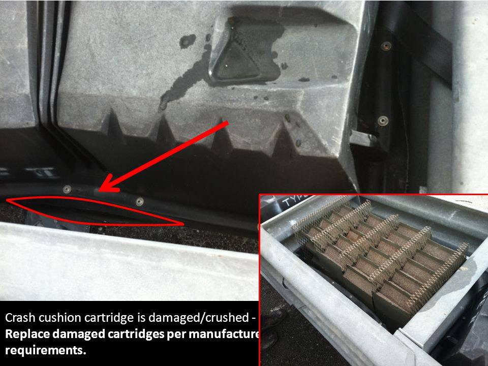 Crash cushion cartridge is damaged/crushed - Replace damaged cartridges per manufacturer's requirements.