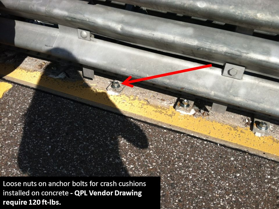 Loose nuts on anchor bolts for crash cushions installed on concrete - QPL Vendor Drawing require 120 ft-lbs.