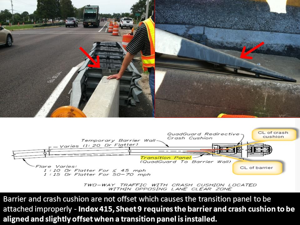 Barrier and crash cushion are not offset which causes the transition panel to be attached improperly - Index 415, Sheet 9 requires the barrier and crash cushion to be aligned and slightly offset when a transition panel is installed.