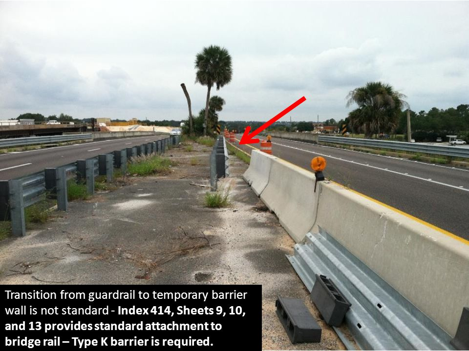 Transition from guardrail to temporary barrier wall is not standard - Index 414, Sheets 9, 10, and 13 provides standard attachment to bridge rail – Type K barrier is required.