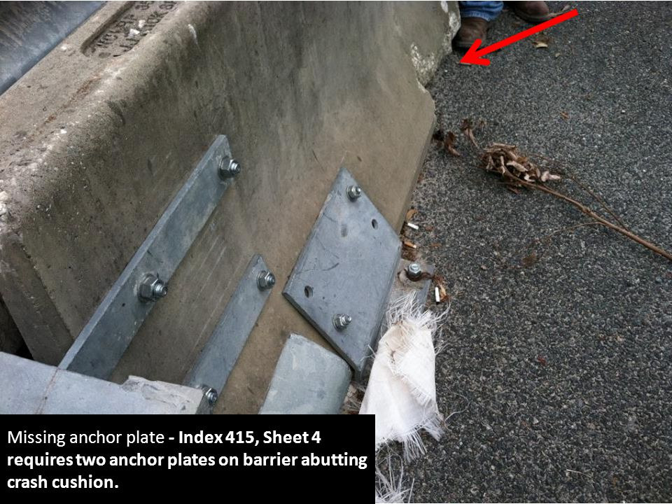 Missing anchor plate - Index 415, Sheet 4 requires two anchor plates on barrier abutting crash cushion.