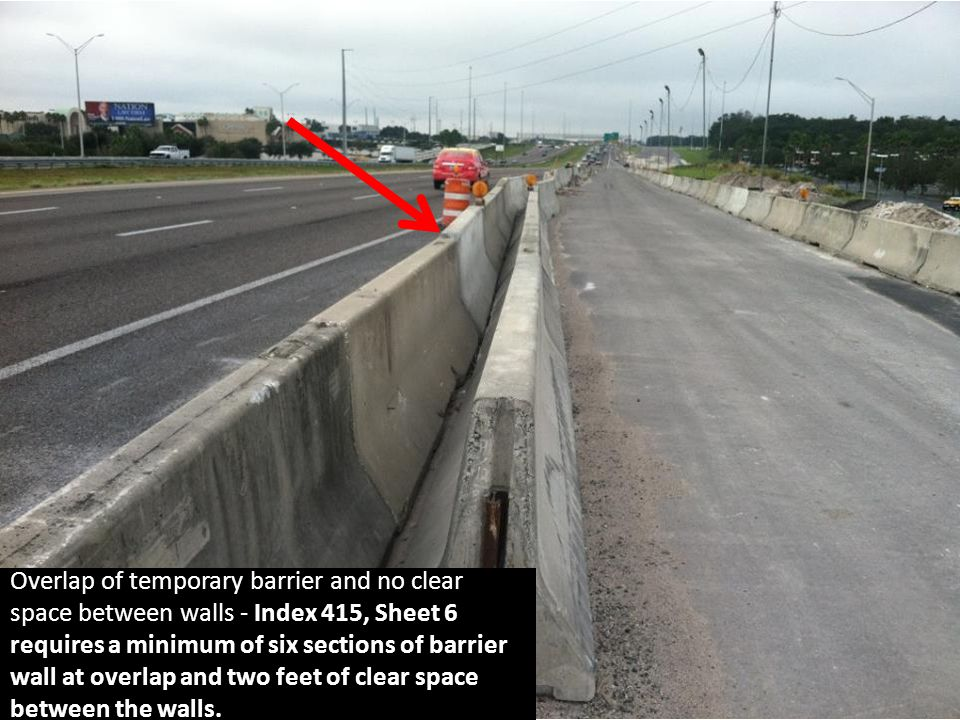Overlap of temporary barrier and no clear space between walls - Index 415, Sheet 6 requires a minimum of six sections of barrier wall at overlap and two feet of clear space between the walls.