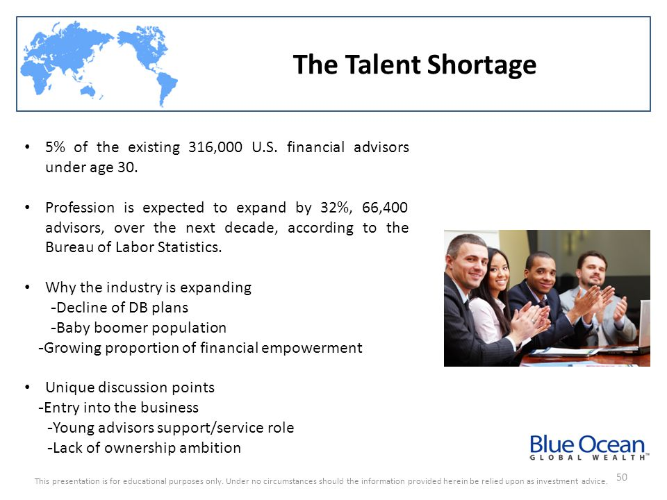 The Talent Shortage 5% of the existing 316,000 U.S. financial advisors under age 30.