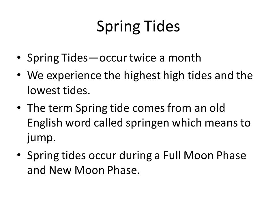 Spring Tides Spring Tides—occur twice a month