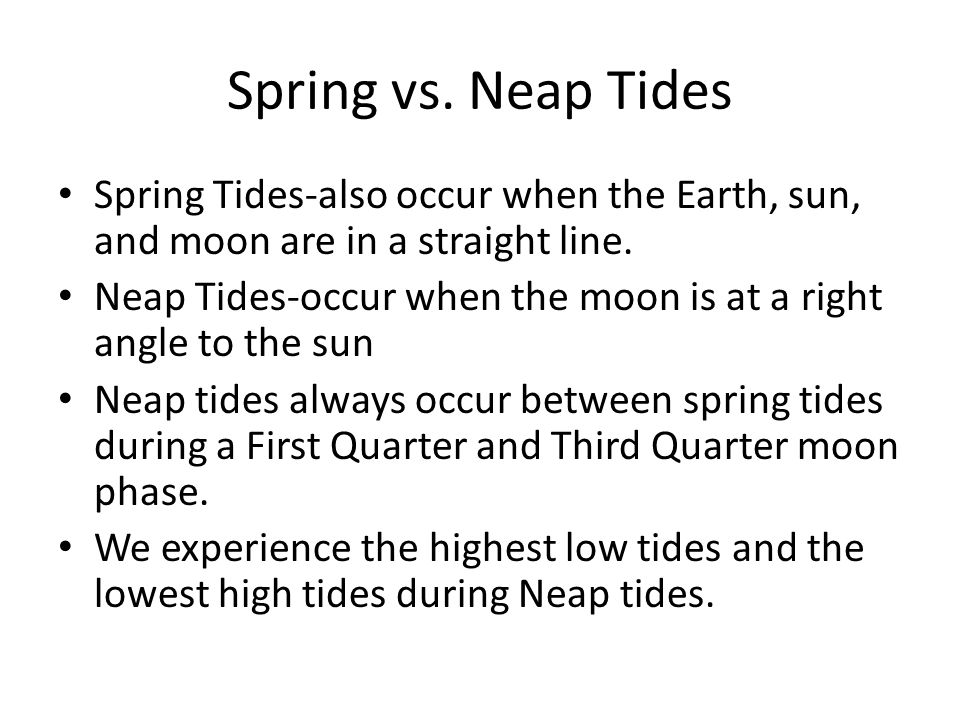 Spring vs. Neap Tides Spring Tides-also occur when the Earth, sun, and moon are in a straight line.