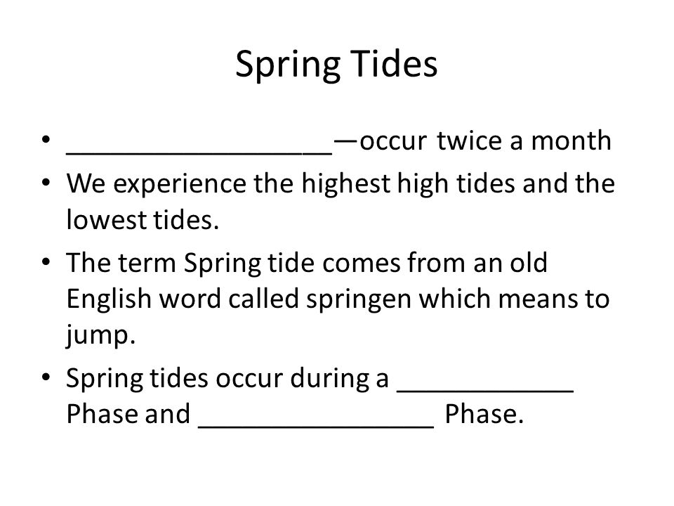 Spring Tides __________________—occur twice a month