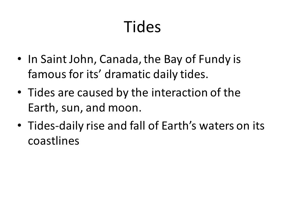 Tides In Saint John, Canada, the Bay of Fundy is famous for its' dramatic daily tides.
