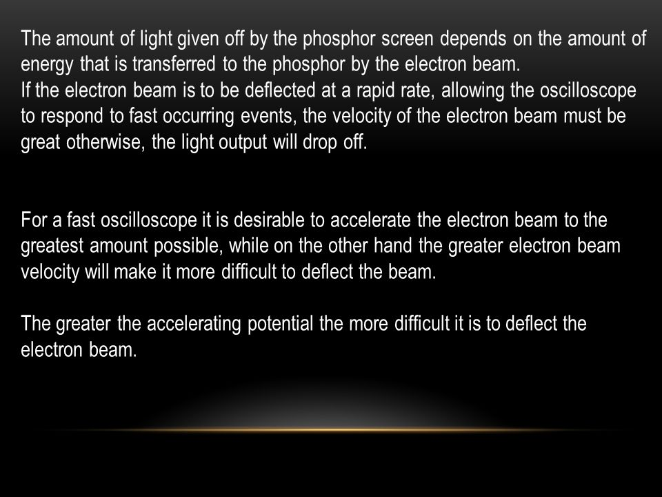 The amount of light given off by the phosphor screen depends on the amount of