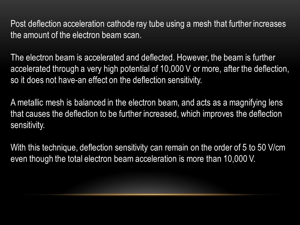 Post deflection acceleration cathode ray tube using a mesh that further increases the amount of the electron beam scan.