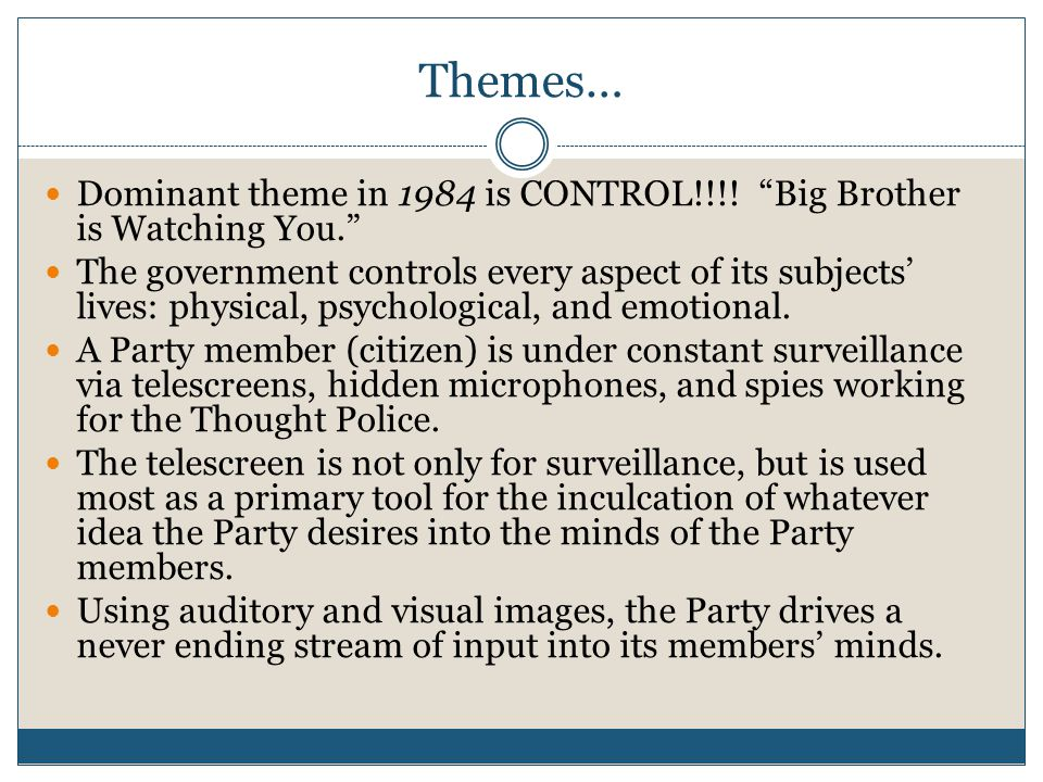 Themes… Dominant theme in 1984 is CONTROL!!!! Big Brother is Watching You.