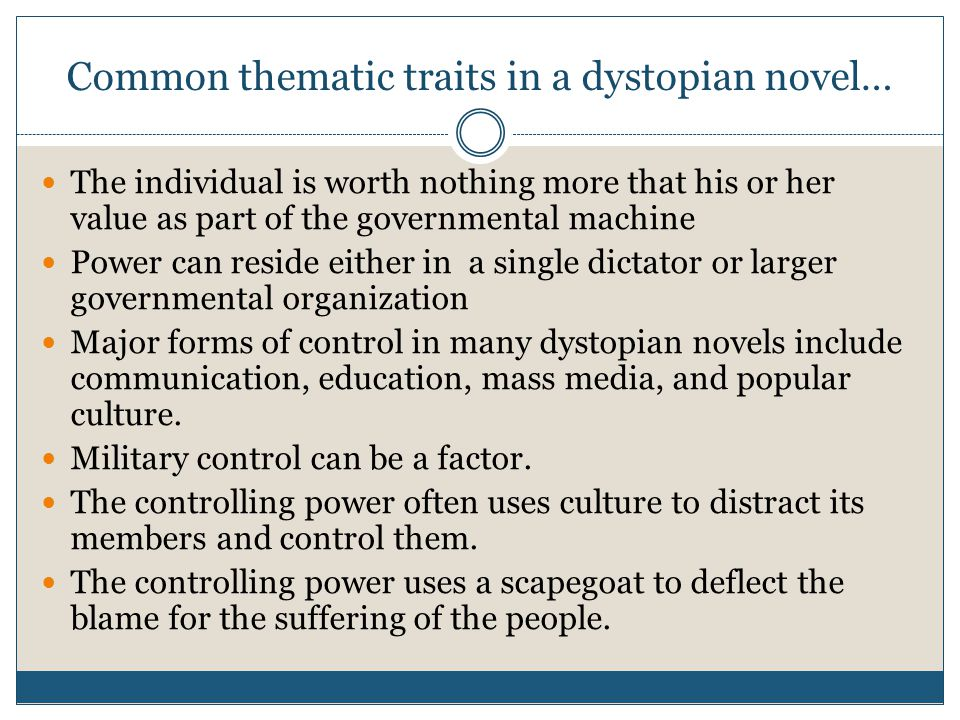 Common thematic traits in a dystopian novel…