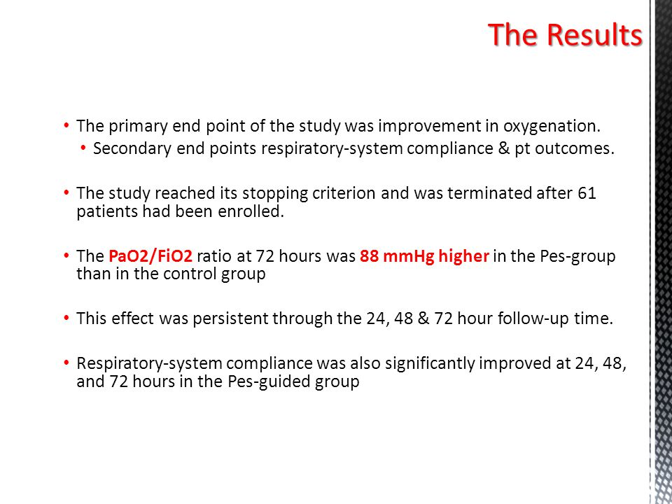 The Results The primary end point of the study was improvement in oxygenation. Secondary end points respiratory-system compliance & pt outcomes.