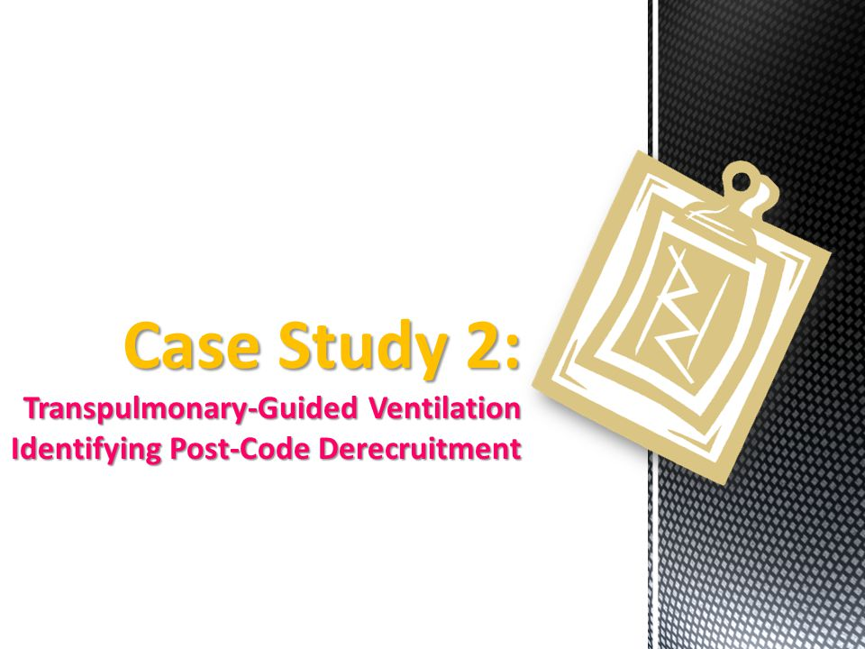 Case Study 2: Transpulmonary-Guided Ventilation Identifying Post-Code Derecruitment