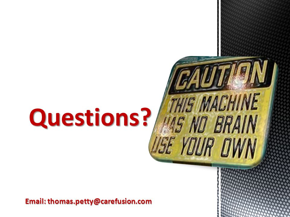 Questions Email: thomas.petty@carefusion.com