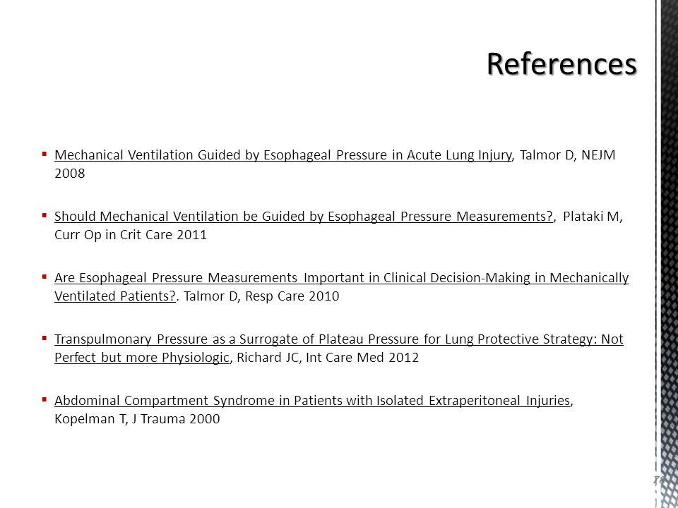 References Mechanical Ventilation Guided by Esophageal Pressure in Acute Lung Injury, Talmor D, NEJM 2008.
