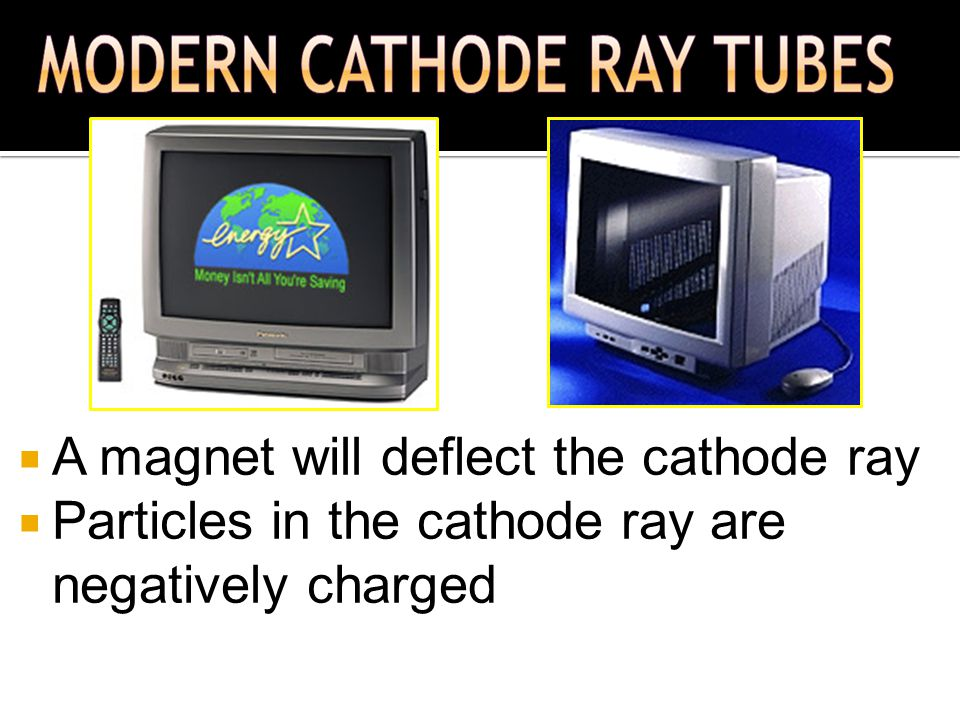 A magnet will deflect the cathode ray
