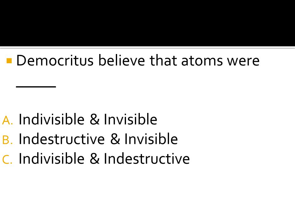 Democritus believe that atoms were _____