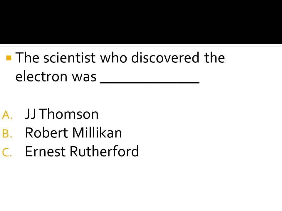 The scientist who discovered the electron was _____________