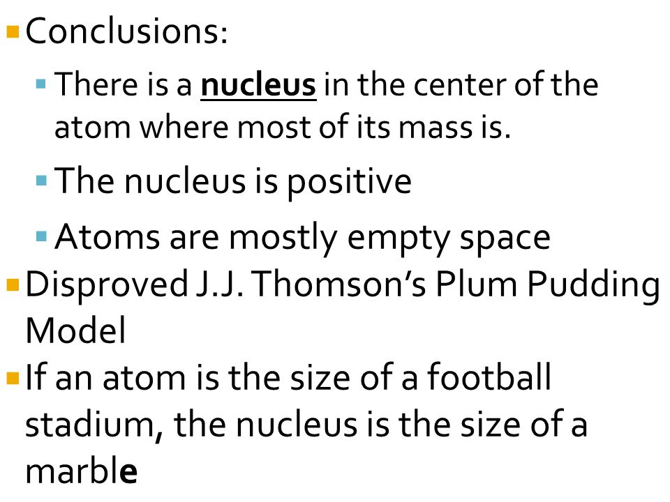 The nucleus is positive Atoms are mostly empty space