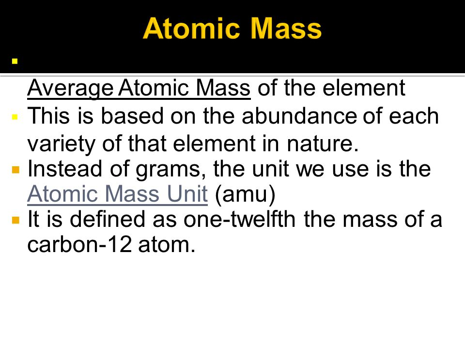 Atomic Mass The Gold number on the P.T. is the Average Atomic Mass of the element.