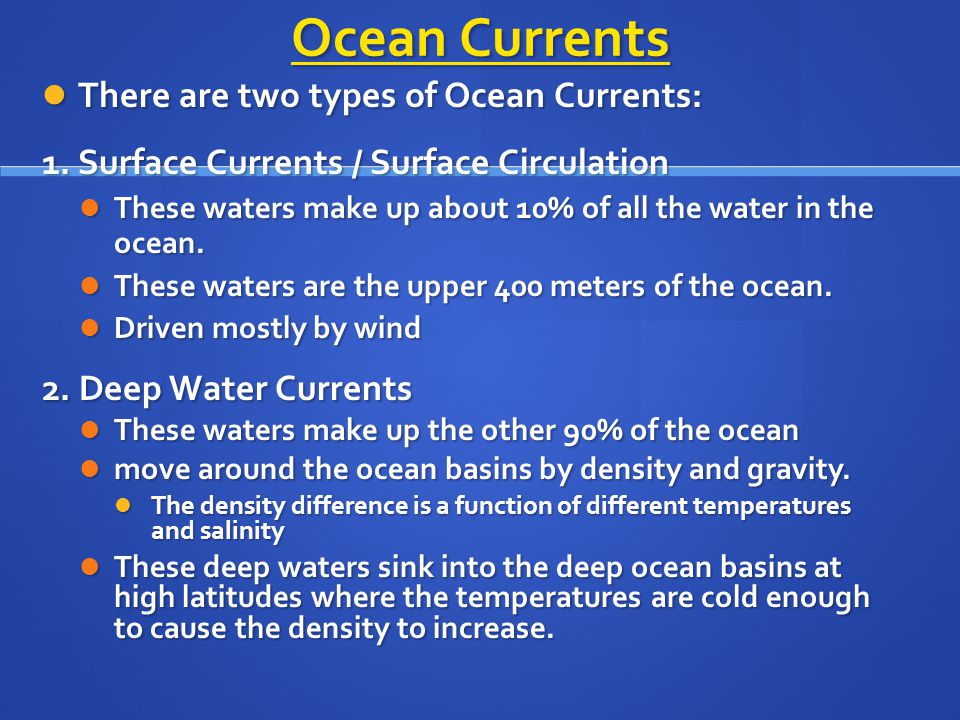 Ocean Currents There are two types of Ocean Currents: