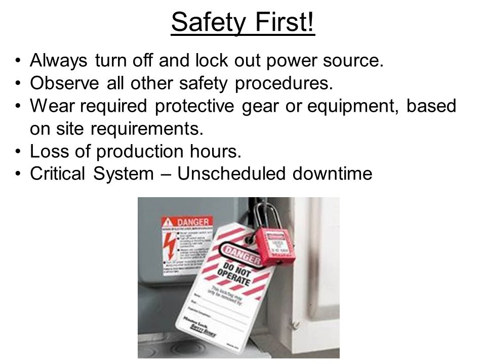 Safety First! Always turn off and lock out power source.