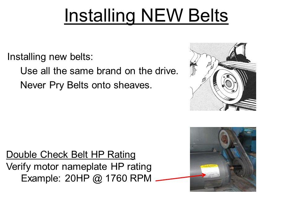 Installing NEW Belts Installing new belts: