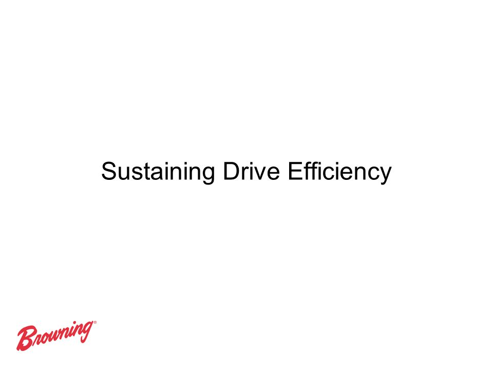 Sustaining Drive Efficiency