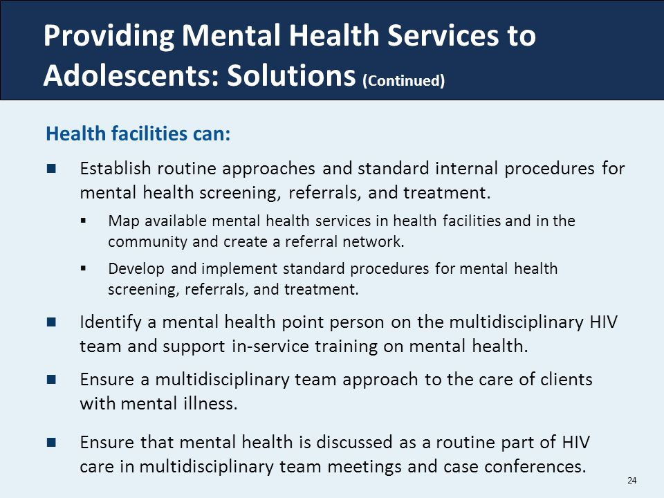 Providing Mental Health Services to Adolescents: Solutions (Continued)
