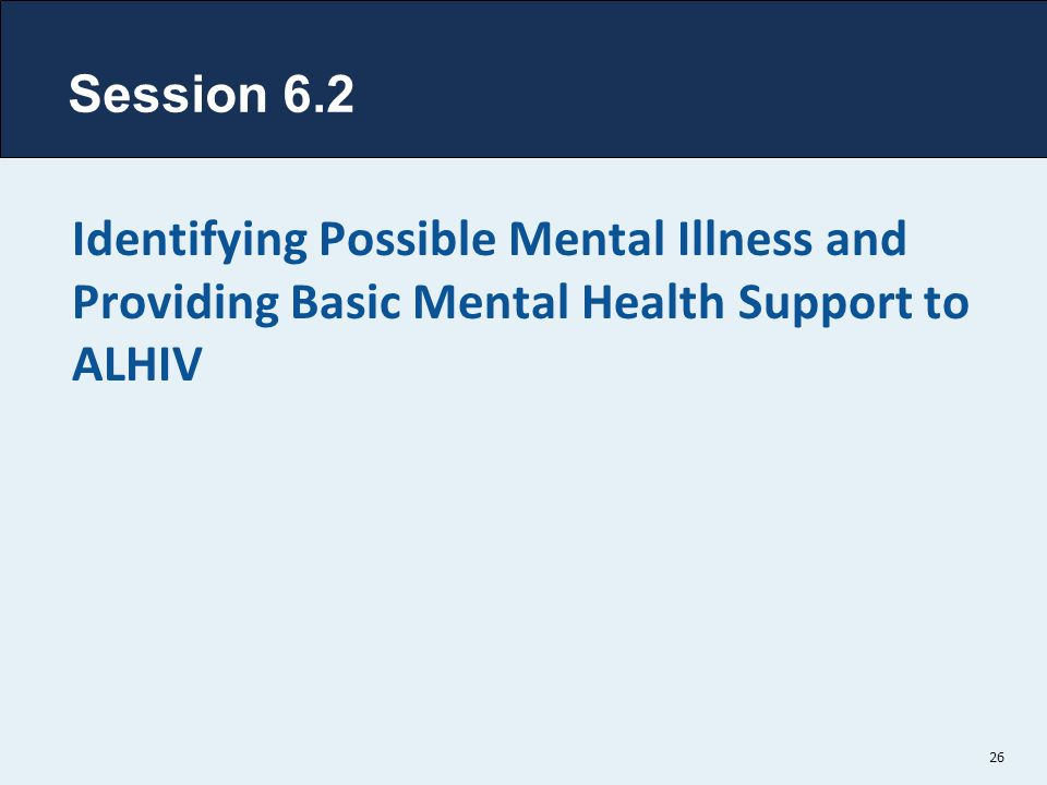 Session 6.2 Identifying Possible Mental Illness and Providing Basic Mental Health Support to ALHIV.
