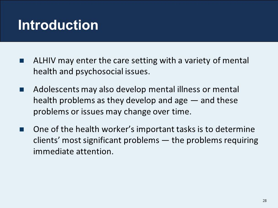 Introduction ALHIV may enter the care setting with a variety of mental health and psychosocial issues.