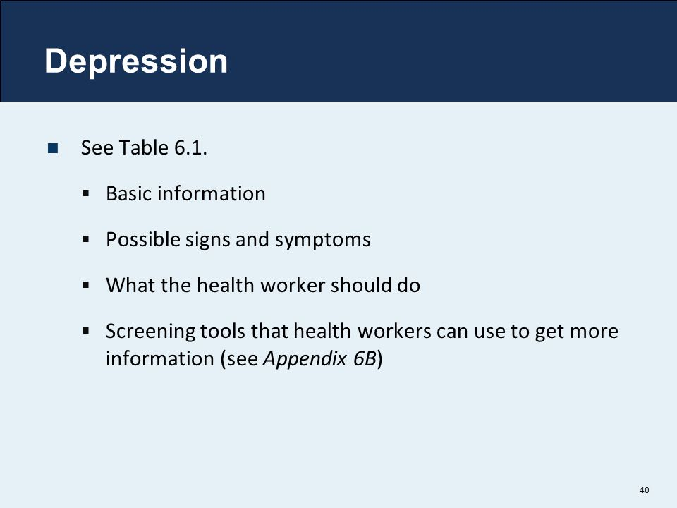 Depression See Table 6.1. Basic information
