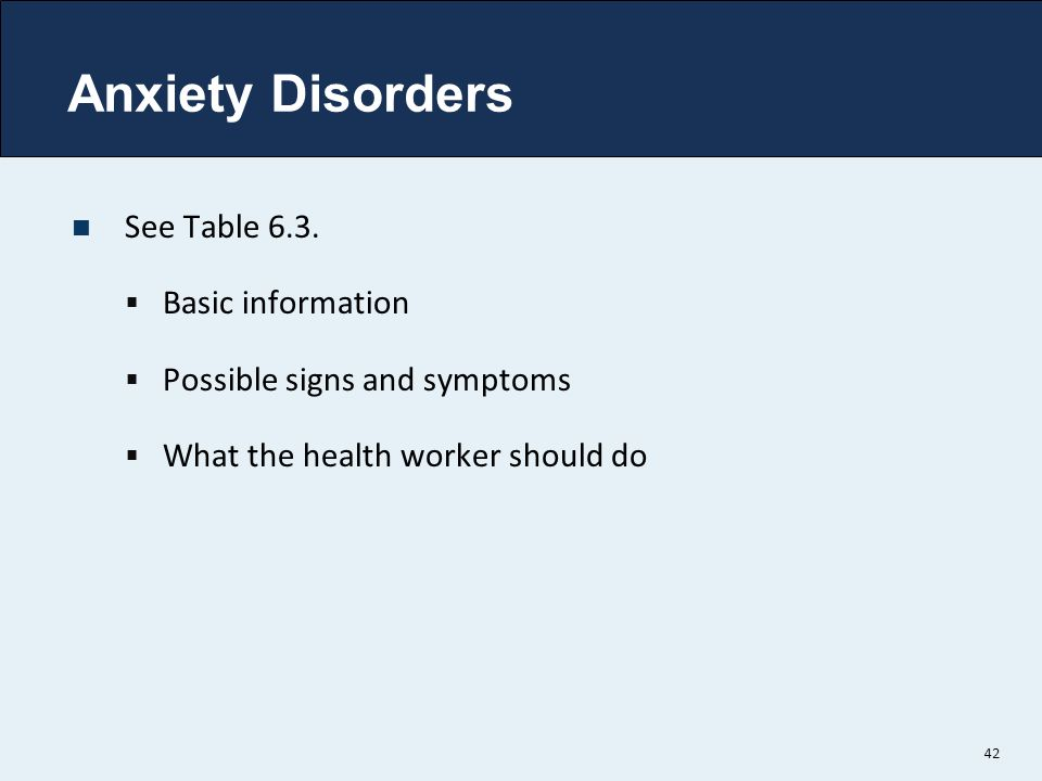 Anxiety Disorders See Table 6.3. Basic information