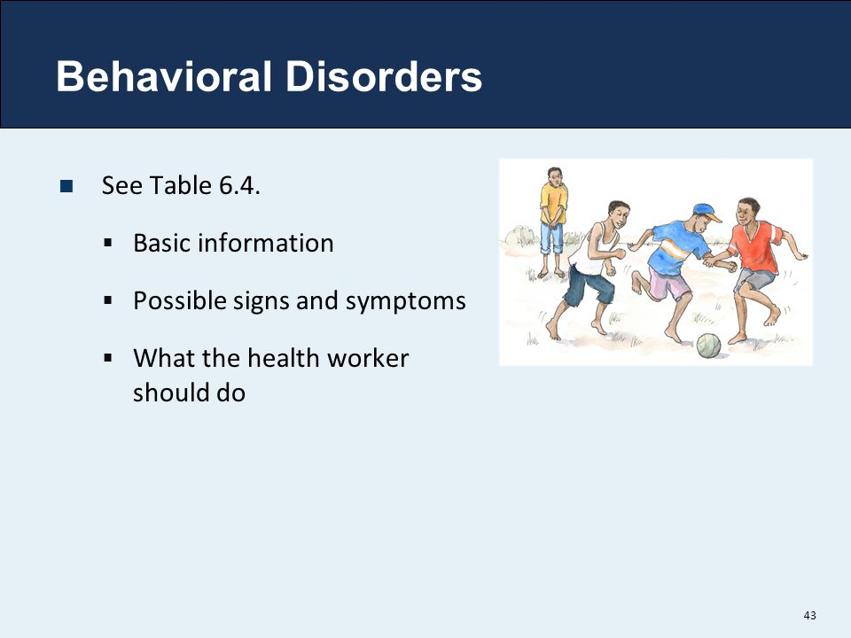 Behavioral Disorders See Table 6.4. Basic information