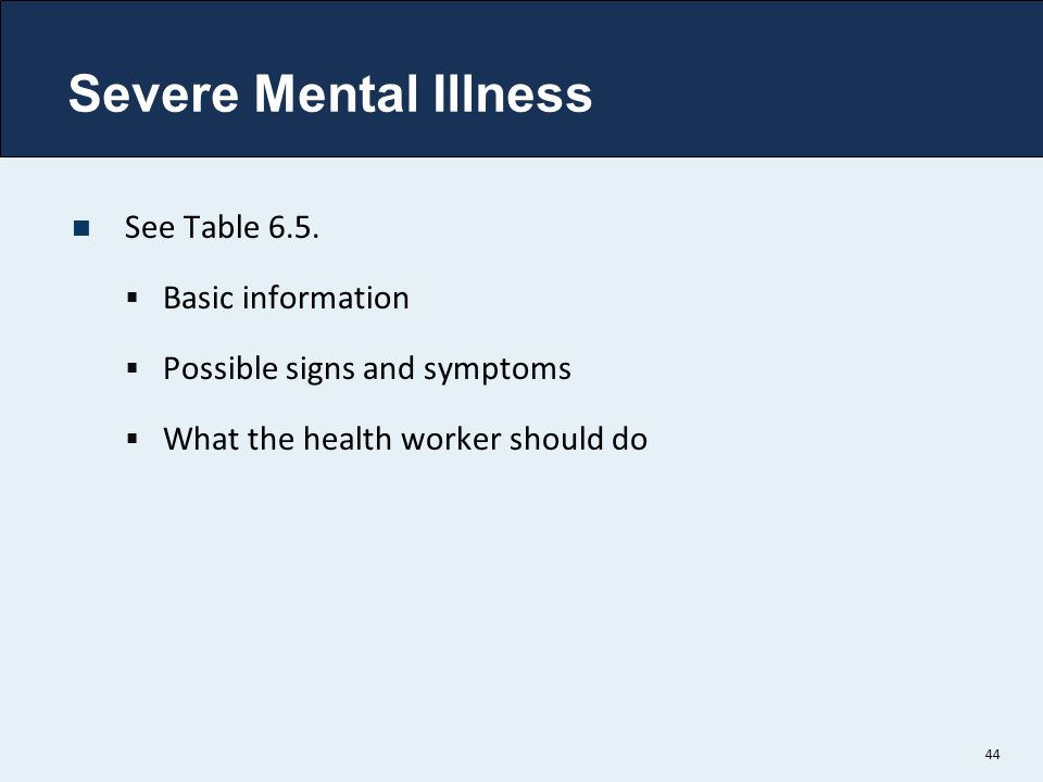 Severe Mental Illness See Table 6.5. Basic information