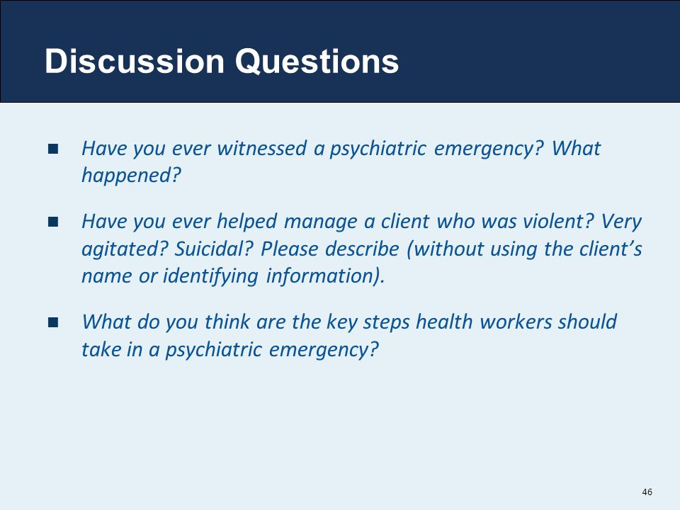 Discussion Questions Have you ever witnessed a psychiatric emergency What happened