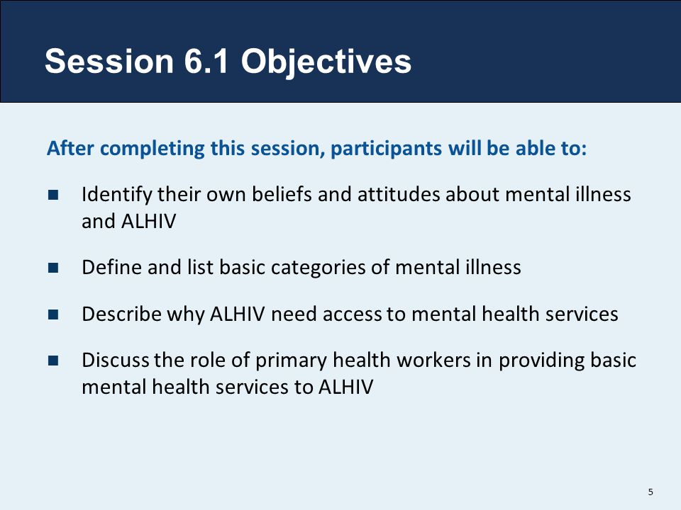 Session 6.1 Objectives After completing this session, participants will be able to: