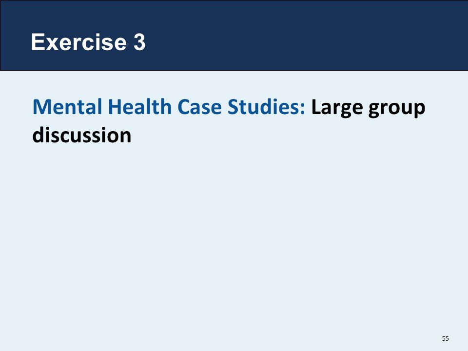 Exercise 3 Mental Health Case Studies: Large group discussion