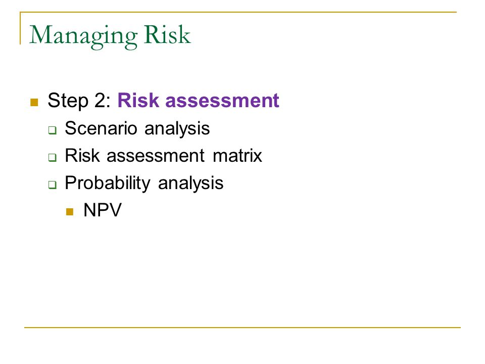 Managing Risk Step 2: Risk assessment Scenario analysis