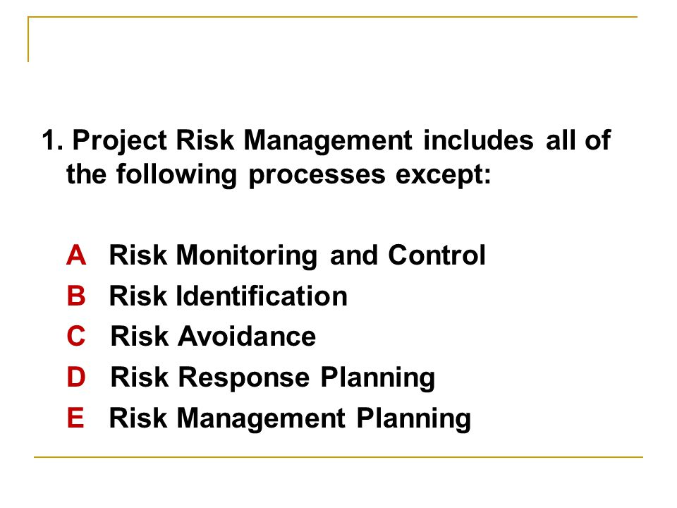 A Risk Monitoring and Control B Risk Identification C Risk Avoidance